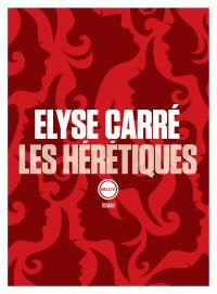 Les hérétiques | Carré, Elyse. Auteur