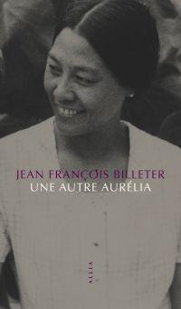 Une autre Aurélia | Billeter, Jean-François (1939-....). Auteur