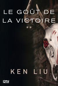 La Dynastie des dents-de-Lion - tome 2 : Le Goût de la Victoire | LIU, Ken. Auteur
