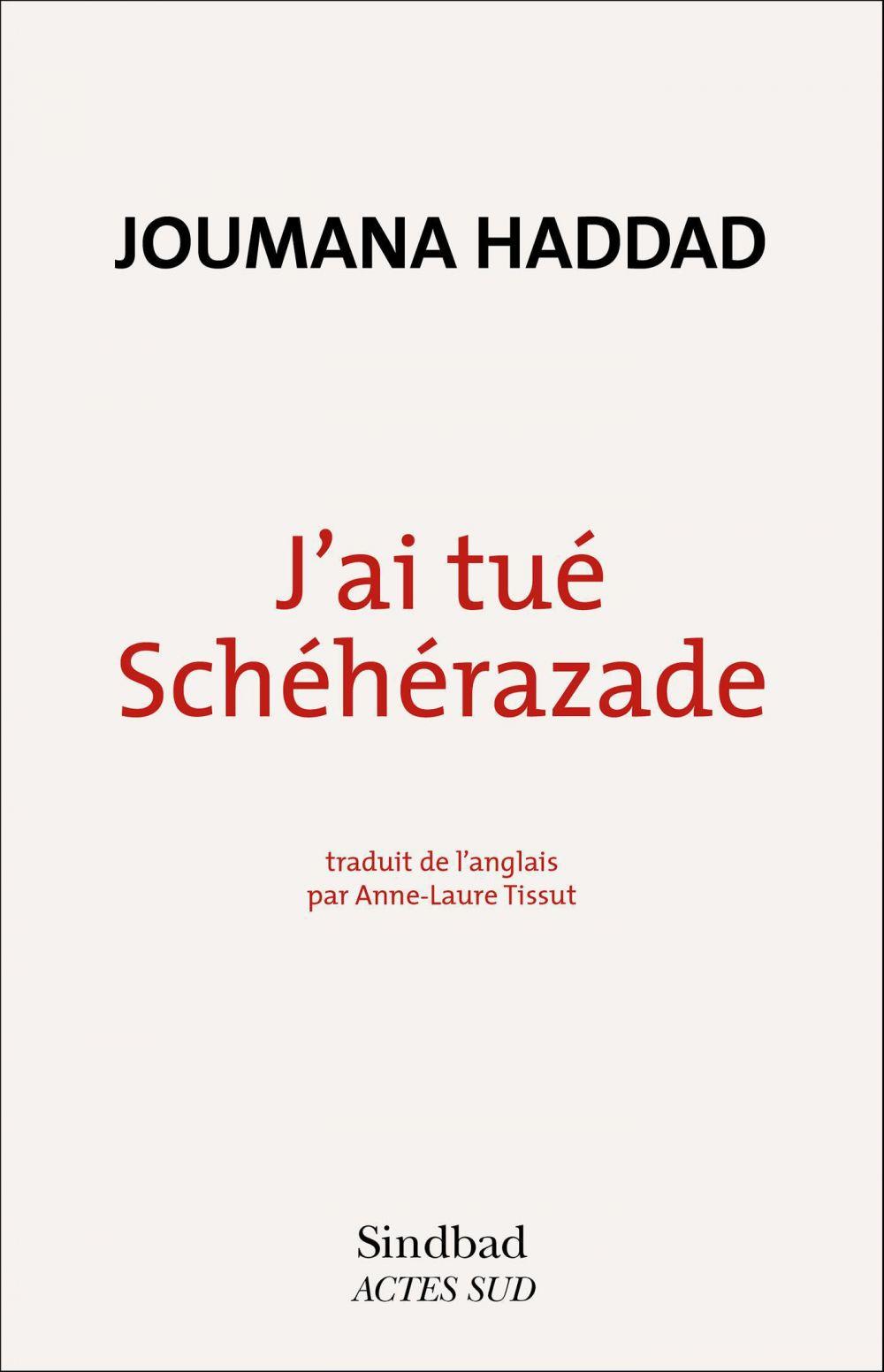 J'ai tué Schéhérazade | Haddad, Joumana (1970-....). Auteur