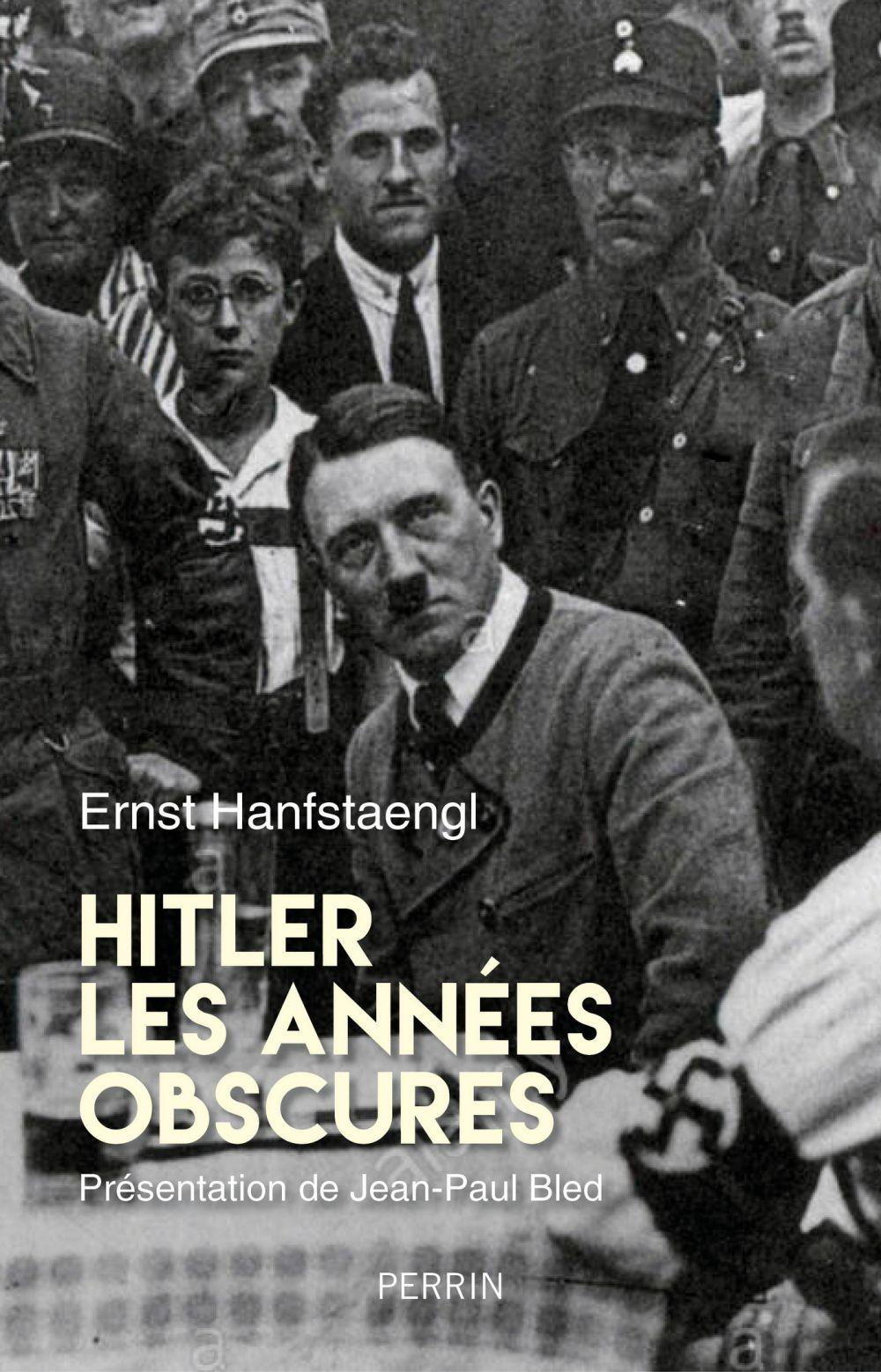 Hitler. Les année obscures. Mémoires | Hanfstaengl, Ernst. Auteur