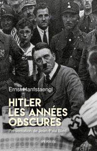 Hitler. Les année obscures. Mémoires   Hanfstaengl, Ernst. Auteur
