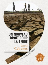 Un nouveau droit pour la Terre. Pour en finir avec l'écocide | Cabanes, Valérie. Auteur