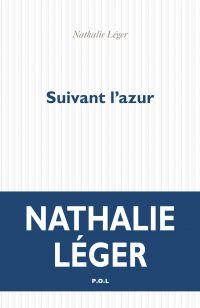 Suivant l'azur | Léger, Nathalie (1960-....). Auteur