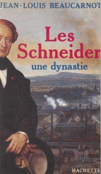Les Schneider, une dynastie