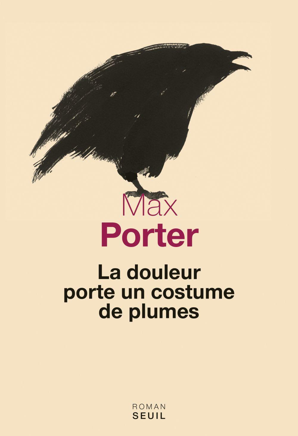 La Douleur porte un costume de plumes | Porter, Max (1981-....). Auteur