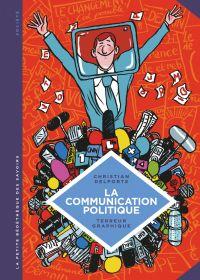 La petite Bédéthèque des Savoirs - Tome 14 - La communication politique. L'art de séduire pour convaincre. | Delporte, Christian (1958-....). Auteur
