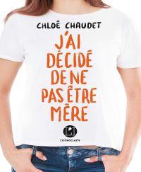 J'ai décidé de ne pas être mère | Chaudet, Chloé (1985-....). Auteur