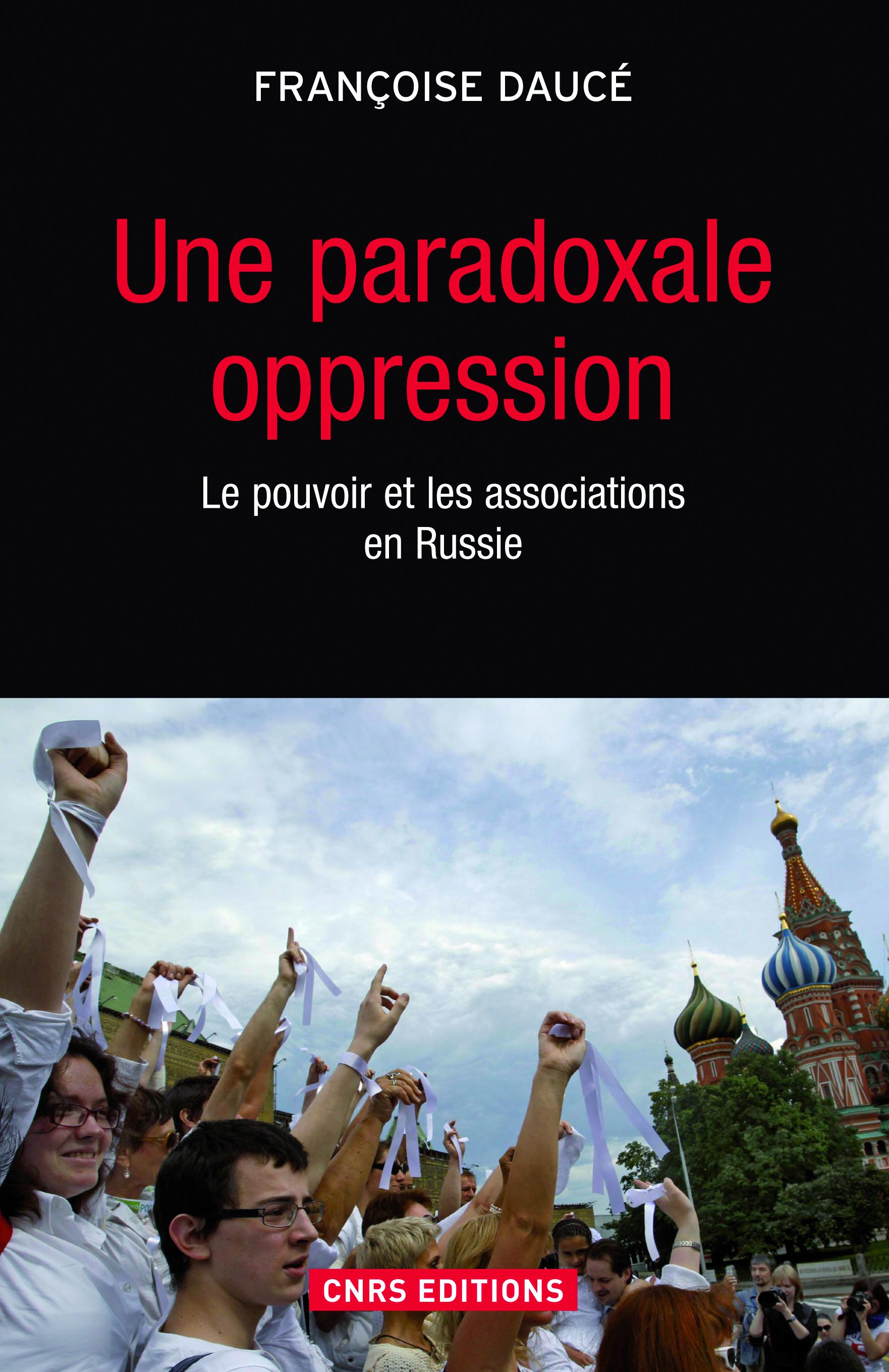 Une paradoxale oppression. Le pouvoir et les associations en Russie