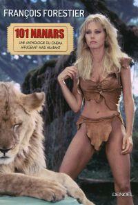 Les 101 nanars . Une anthologie du cinéma affligeant (mais hilarant)