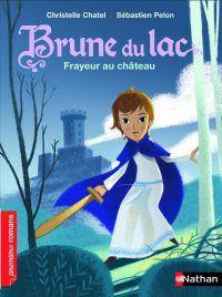Brune du Lac, frayeur au château - Roman Historique - De 7 à 11 ans | Chatel, Christelle. Auteur