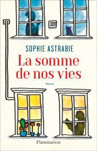 La somme de nos vies | Astrabie, Sophie. Auteur
