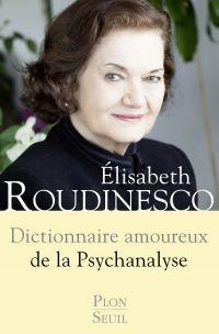 Dictionnaire amoureux de la psychanalyse