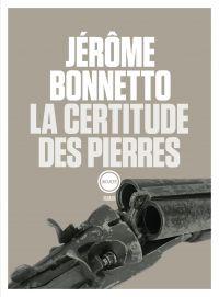La certitude des pierres | Bonnetto, Jérôme (1977-....). Auteur