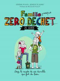 Famille zéro déchet, Ze guide | Pichon, Jérémie. Auteur