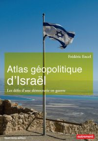 Atlas géopolitique d'Israël. Les défis d'une démocratie en guerre